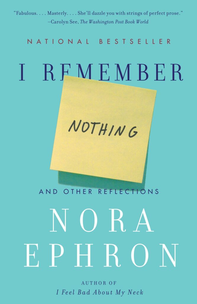 I remember nothing by nora ephron is one of our absolutely favorite books on aging